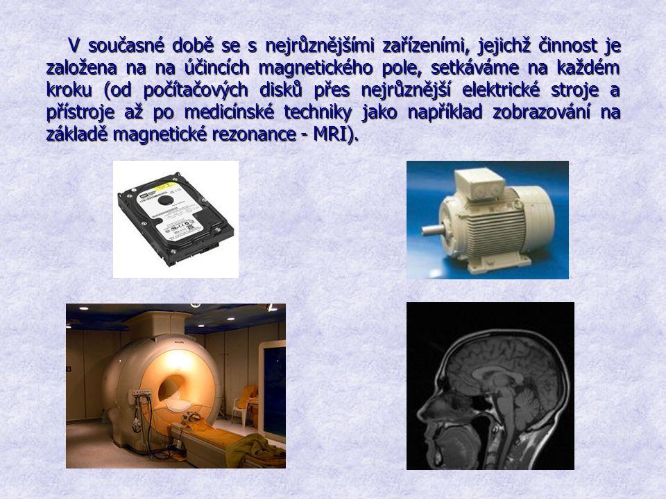 V současné době se s nejrůznějšími zařízeními, jejichž činnost je založena na na účincích magnetického pole, setkáváme na každém kroku (od počítačovýc