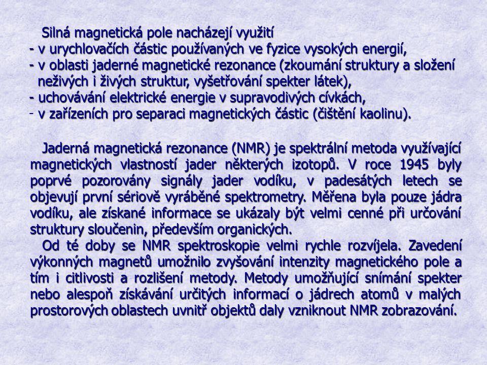 Silná magnetická pole nacházejí využití Silná magnetická pole nacházejí využití - v urychlovačích částic používaných ve fyzice vysokých energií, - v o