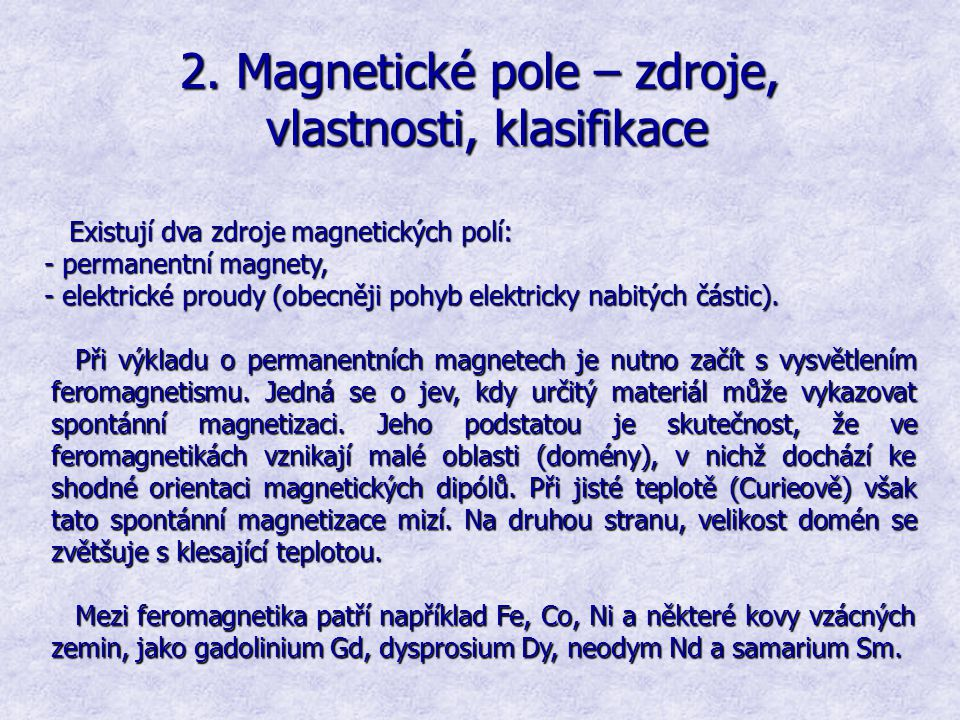 2. Magnetické pole – zdroje, vlastnosti, klasifikace Existují dva zdroje magnetických polí: Existují dva zdroje magnetických polí: - permanentní magne