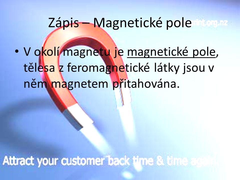 Ukázka Magnetizace látky – předmět z feromagnetické látky lze zmagnetizovat.