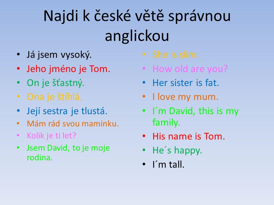 Najdi k české větě správnou anglickou Já jsem vysoký.