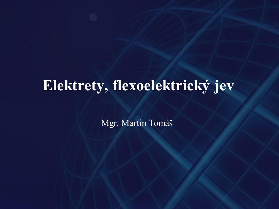 Elektrety, flexoelektrický jev Mgr. Martin Tomáš