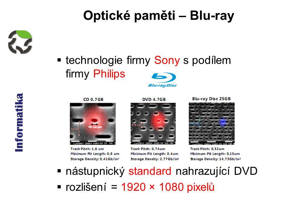 Informatika Optické paměti – Blu-ray  technologie firmy Sony s podílem firmy Philips  nástupnický standard nahrazující DVD  rozlišení = 1920 × 1080 pixelů