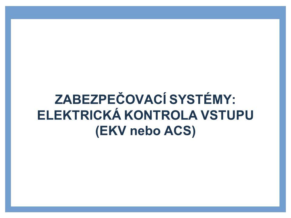 ZABEZPEČOVACÍ SYSTÉMY: ELEKTRICKÁ KONTROLA VSTUPU (EKV nebo ACS)