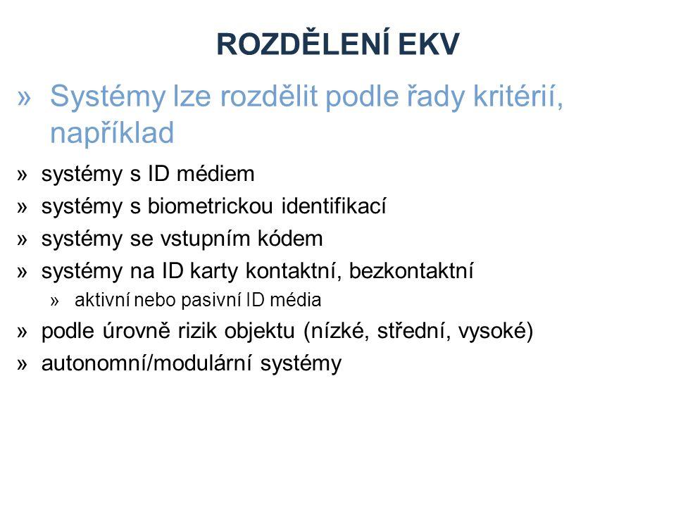 »Systémy lze rozdělit podle řady kritérií, například ROZDĚLENÍ EKV »systémy s ID médiem »systémy s biometrickou identifikací »systémy se vstupním kódem »systémy na ID karty kontaktní, bezkontaktní »aktivní nebo pasivní ID média »podle úrovně rizik objektu (nízké, střední, vysoké) »autonomní/modulární systémy