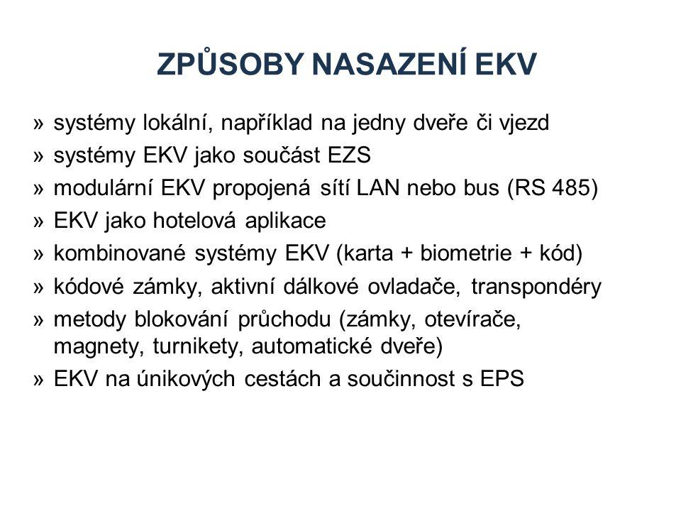 ZPŮSOBY NASAZENÍ EKV »systémy lokální, například na jedny dveře či vjezd »systémy EKV jako součást EZS »modulární EKV propojená sítí LAN nebo bus (RS 485) »EKV jako hotelová aplikace »kombinované systémy EKV (karta + biometrie + kód) »kódové zámky, aktivní dálkové ovladače, transpondéry »metody blokování průchodu (zámky, otevírače, magnety, turnikety, automatické dveře) »EKV na únikových cestách a součinnost s EPS