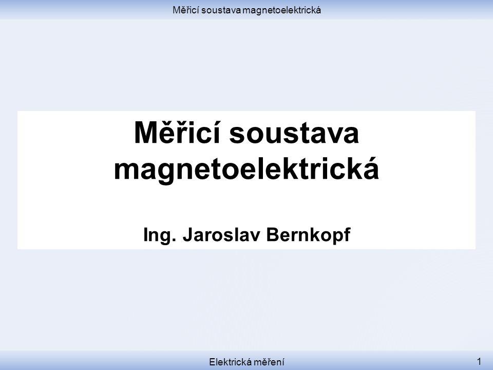 Měřicí soustava magnetoelektrická Elektrická měření 1 Měřicí soustava magnetoelektrická Ing. Jaroslav Bernkopf