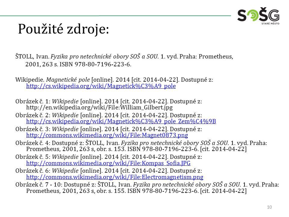 Použité zdroje: ŠTOLL, Ivan. Fyzika pro netechnické obory SOŠ a SOU. 1. vyd. Praha: Prometheus, 2001, 263 s. ISBN 978-80-7196-223-6. Wikipedie. Magnet