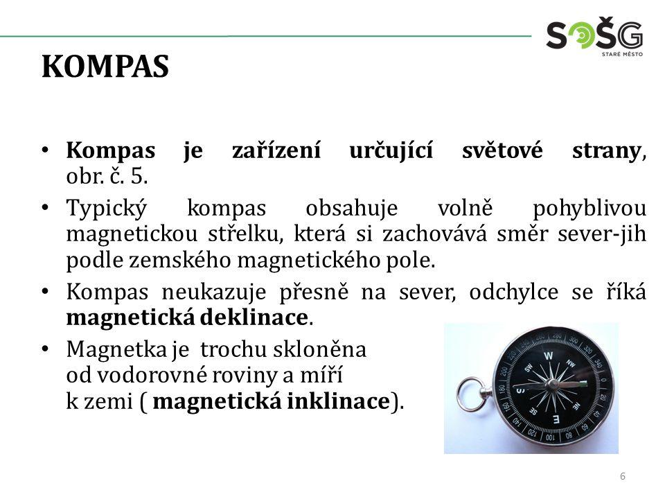 KOMPAS Kompas je zařízení určující světové strany, obr. č. 5. Typický kompas obsahuje volně pohyblivou magnetickou střelku, která si zachovává směr se