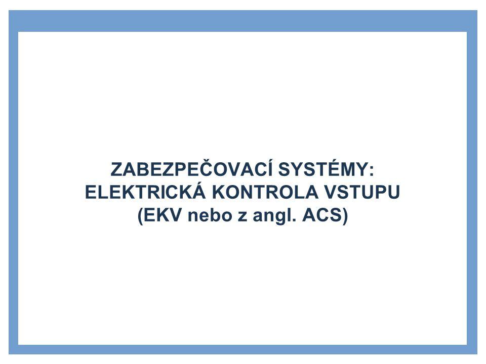 ZABEZPEČOVACÍ SYSTÉMY: ELEKTRICKÁ KONTROLA VSTUPU (EKV nebo z angl. ACS)