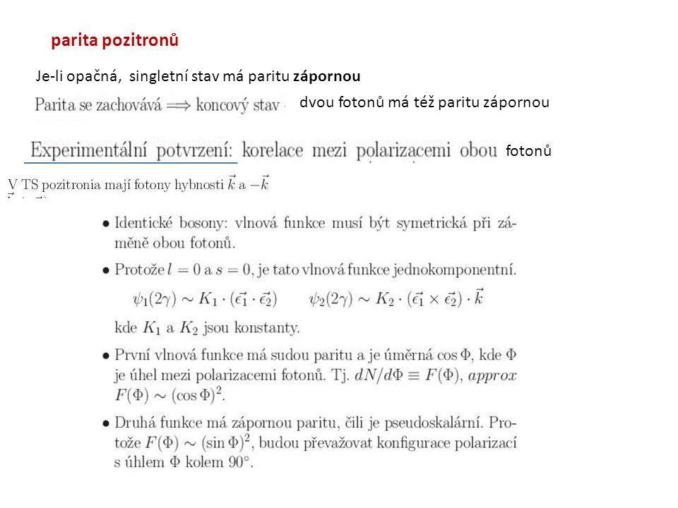 parita pozitronů Je-li opačná, singletní stav má paritu zápornou dvou fotonů má též paritu zápornou fotonů