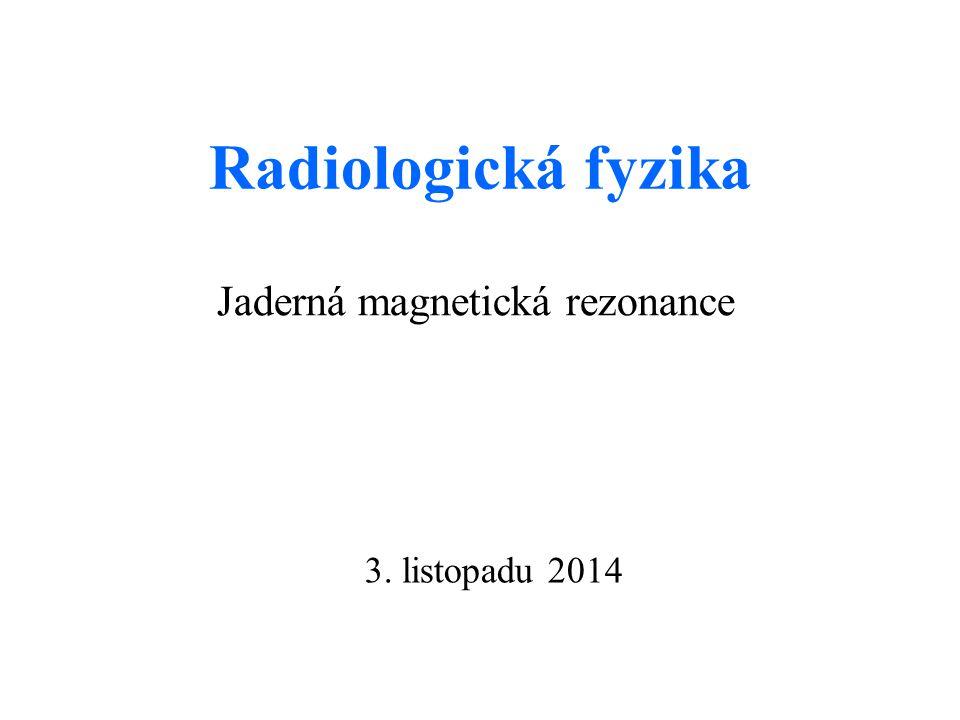 Radiologická fyzika Jaderná magnetická rezonance 3. listopadu 2014