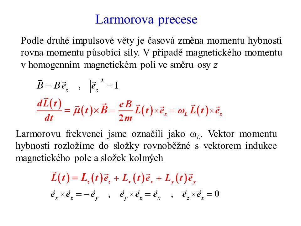 Larmorova precese Podle druhé impulsové věty je časová změna momentu hybnosti rovna momentu působící síly. V případě magnetického momentu v homogenním
