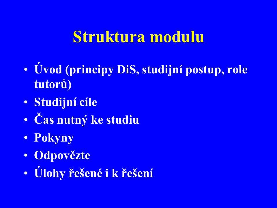 Struktura modulu Úvod (principy DiS, studijní postup, role tutorů) Studijní cíle Čas nutný ke studiu Pokyny Odpovězte Úlohy řešené i k řešení