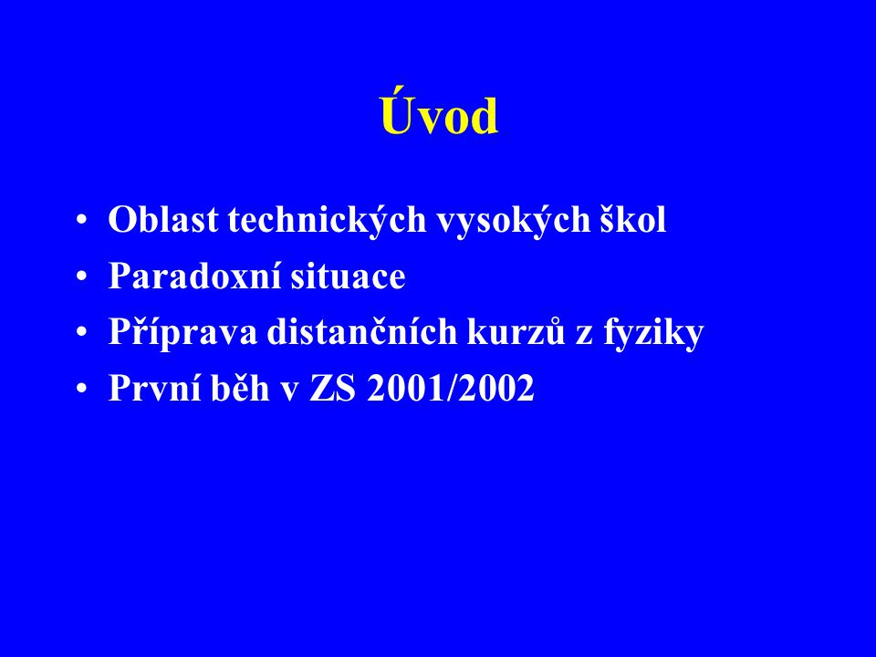 Úvod Oblast technických vysokých škol Paradoxní situace Příprava distančních kurzů z fyziky První běh v ZS 2001/2002
