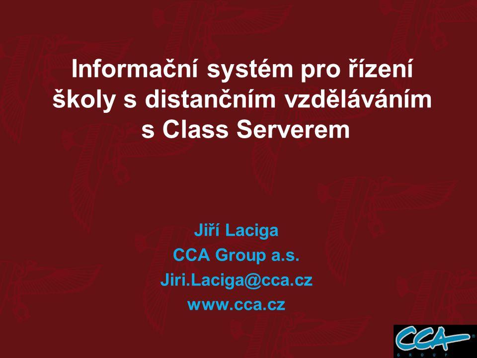 Informační systém pro řízení školy s distančním vzděláváním s Class Serverem Jiří Laciga CCA Group a.s. Jiri.Laciga@cca.cz www.cca.cz