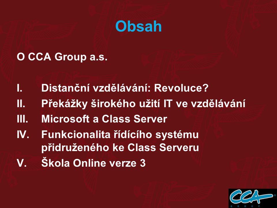 Obsah O CCA Group a.s. I.Distanční vzdělávání: Revoluce? II.Překážky širokého užití IT ve vzdělávání III.Microsoft a Class Server IV.Funkcionalita říd