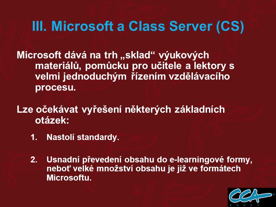 Charakteristiky: 1.Globální přístup: nezajišťuje funkce lokálního charakteru 2.CS je především pomocníkem vlastních výukových činností 3.Plná kompatibilita s dalšími produkty Microsoftu (Exchange,…) 4.Neobsahuje běžné a většinou specifické evidence a administrativu škol a vzdělávacích institucí