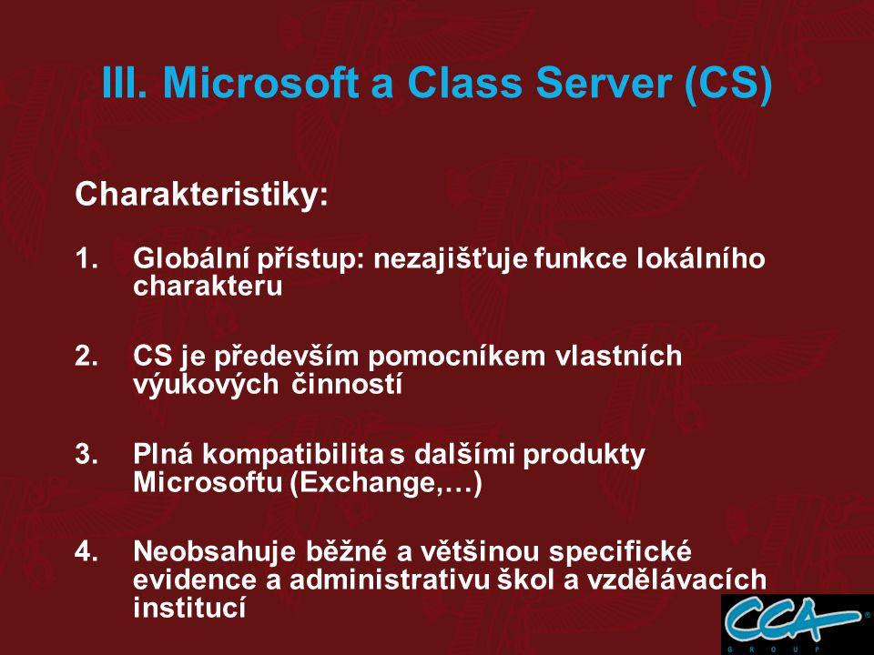 Charakteristiky: 1.Globální přístup: nezajišťuje funkce lokálního charakteru 2.CS je především pomocníkem vlastních výukových činností 3.Plná kompatib