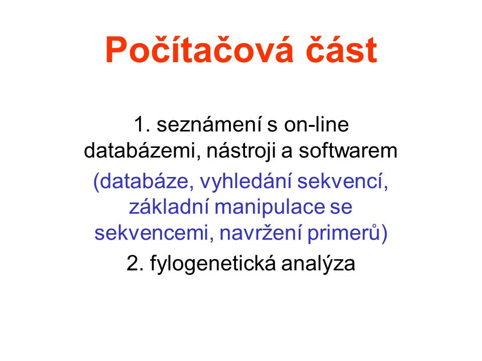 Počítačová část 1. seznámení s on-line databázemi, nástroji a softwarem (databáze, vyhledání sekvencí, základní manipulace se sekvencemi, navržení pri