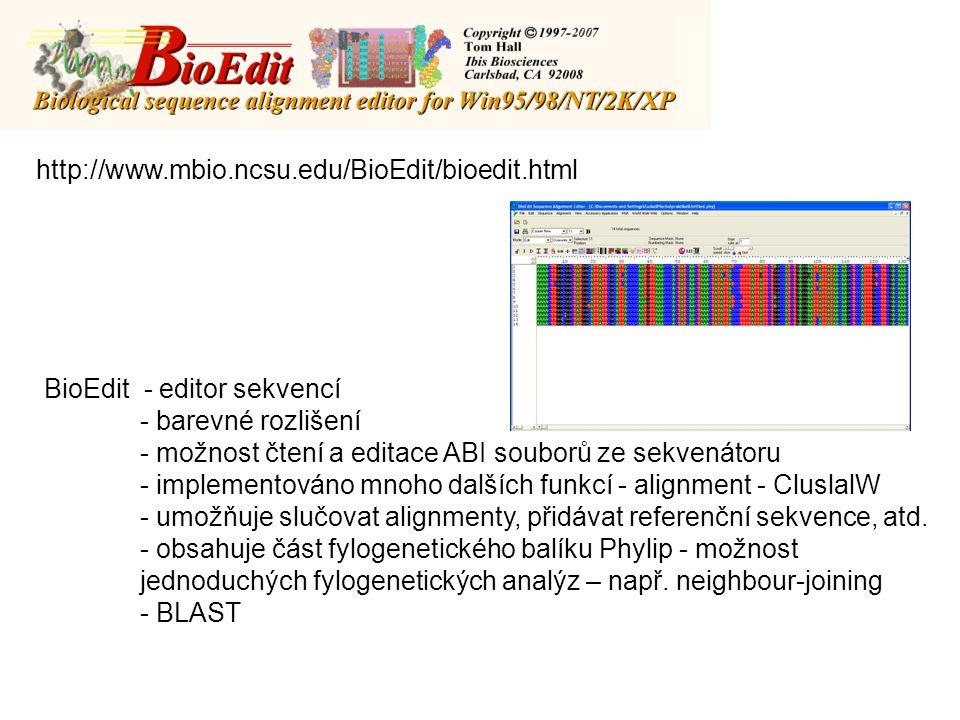 http://www.mbio.ncsu.edu/BioEdit/bioedit.html BioEdit - editor sekvencí - barevné rozlišení - možnost čtení a editace ABI souborů ze sekvenátoru - implementováno mnoho dalších funkcí - alignment - CluslalW - umožňuje slučovat alignmenty, přidávat referenční sekvence, atd.
