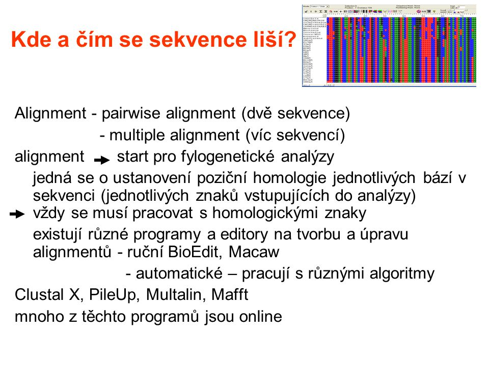 Kde a čím se sekvence liší? Alignment - pairwise alignment (dvě sekvence) - multiple alignment (víc sekvencí) alignment start pro fylogenetické analýz