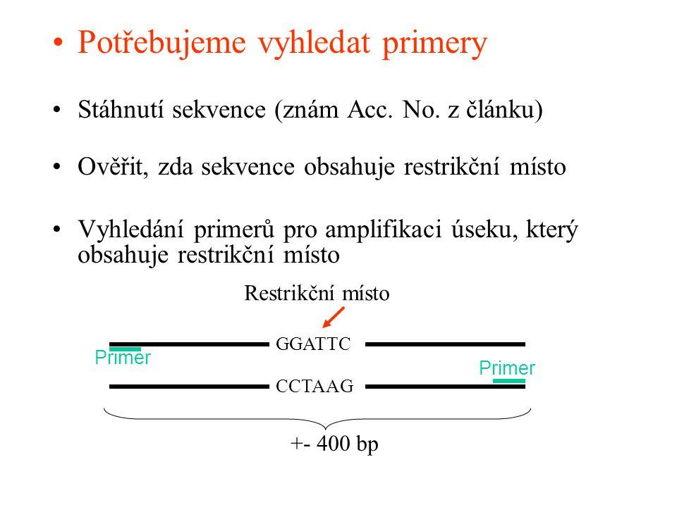 Potřebujeme vyhledat primery Stáhnutí sekvence (znám Acc. No. z článku) Ověřit, zda sekvence obsahuje restrikční místo Vyhledání primerů pro amplifika