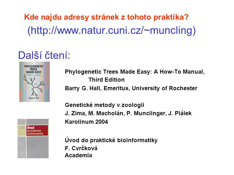Kde najdu adresy stránek z tohoto praktika? (http://www.natur.cuni.cz/~muncling) Další čtení: Phylogenetic Trees Made Easy: A How-To Manual, Third Edi