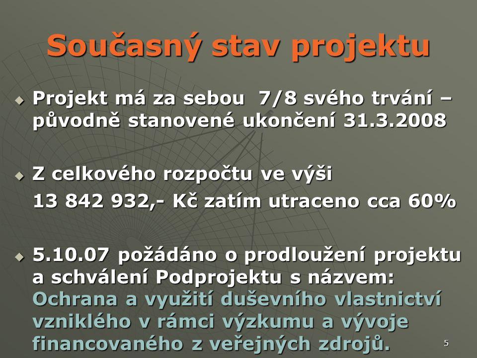 5 Současný stav projektu  Projekt má za sebou 7/8 svého trvání – původně stanovené ukončení 31.3.2008  Z celkového rozpočtu ve výši 13 842 932,- Kč