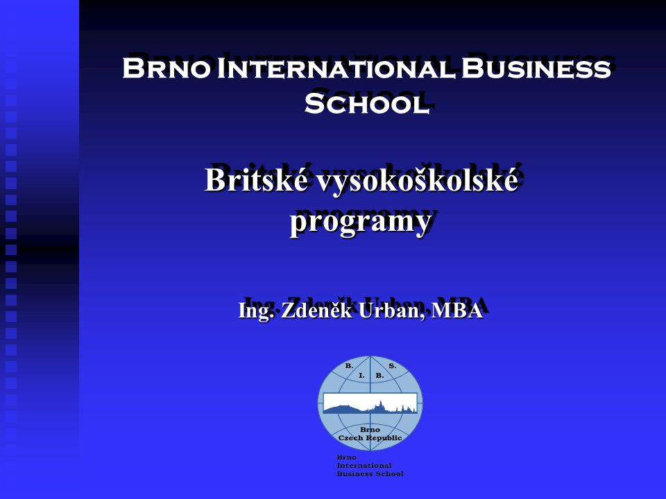 Brno International Business School Britské vysokoškolské programy Ing. Zdeněk Urban, MBA Britské vysokoškolské programy Ing. Zdeněk Urban, MBA