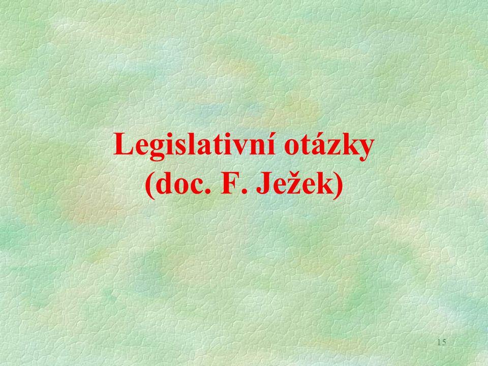 15 Legislativní otázky (doc. F. Ježek)