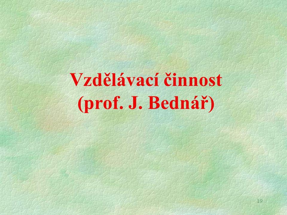 19 Vzdělávací činnost (prof. J. Bednář)