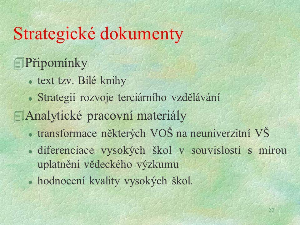 22 Strategické dokumenty 4Připomínky l text tzv. Bílé knihy l Strategii rozvoje terciárního vzdělávání 4Analytické pracovní materiály l transformace n