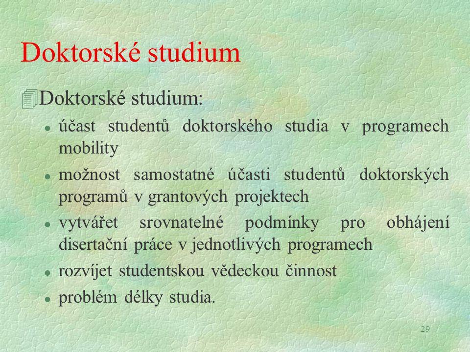 29 Doktorské studium 4Doktorské studium: l účast studentů doktorského studia v programech mobility l možnost samostatné účasti studentů doktorských pr