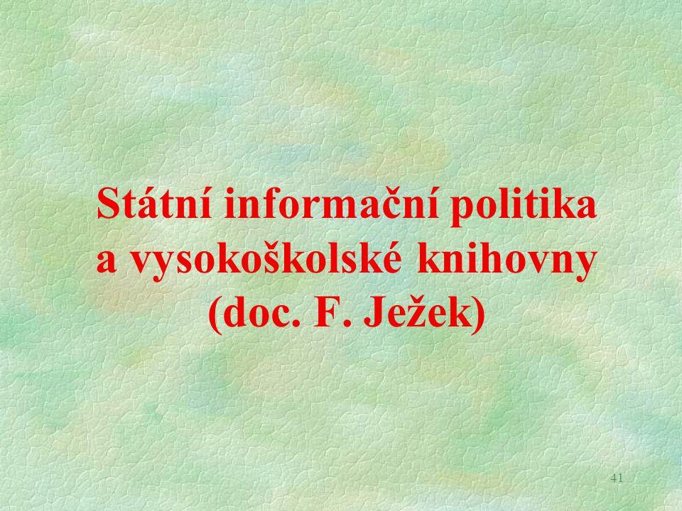 41 Státní informační politika a vysokoškolské knihovny (doc. F. Ježek)