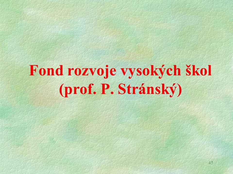 45 Fond rozvoje vysokých škol (prof. P. Stránský)
