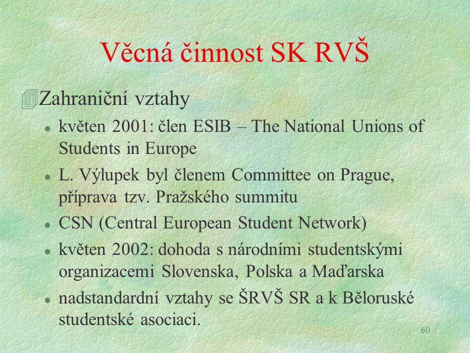 60 Věcná činnost SK RVŠ 4Zahraniční vztahy l květen 2001: člen ESIB – The National Unions of Students in Europe l L. Výlupek byl členem Committee on P