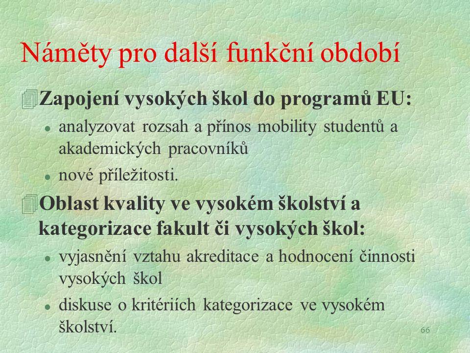 66 Náměty pro další funkční období 4Zapojení vysokých škol do programů EU: l analyzovat rozsah a přínos mobility studentů a akademických pracovníků l