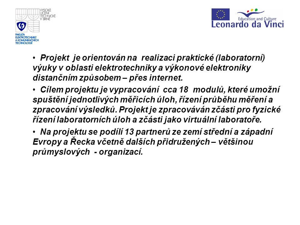 Brno University of Technology - contractor Delft University of Technology - coordinator Technische Universität Wien Ruhr Universität Bochum National Technical University of Athens Institut National Polytechnique de Lorraine Nancy Budapest University of Economics and Technology Simulation Research Institut (NL) Politechnika Warszawa(Warszaw University of Technology) Politechnica University Timisoara Technical University of Kosice, Faculty of Electrical Engineering and Informatics Technical University of Trencin University of Maribor