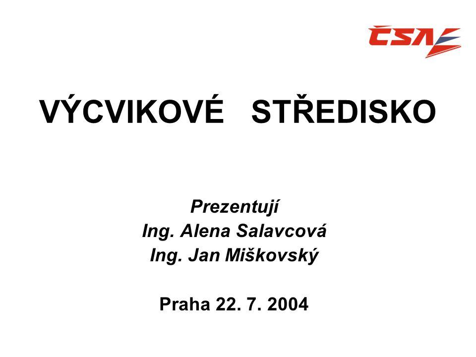 VÝCVIKOVÉ STŘEDISKO Prezentují Ing. Alena Salavcová Ing. Jan Miškovský Praha 22. 7. 2004