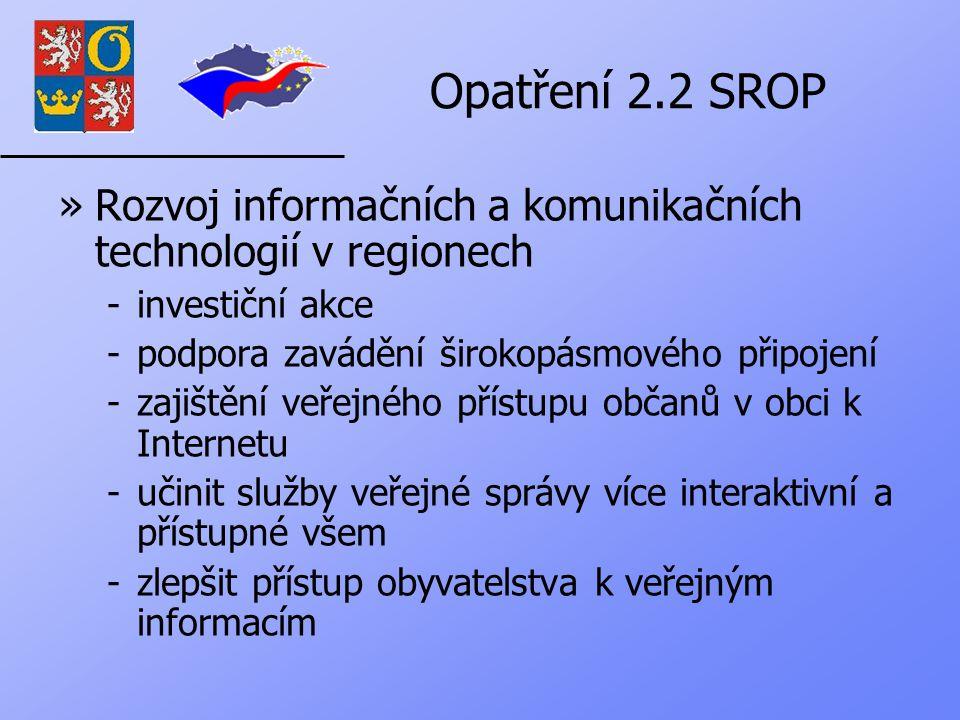 Opatření 2.2 SROP »Rozvoj informačních a komunikačních technologií v regionech -investiční akce -podpora zavádění širokopásmového připojení -zajištění veřejného přístupu občanů v obci k Internetu -učinit služby veřejné správy více interaktivní a přístupné všem -zlepšit přístup obyvatelstva k veřejným informacím