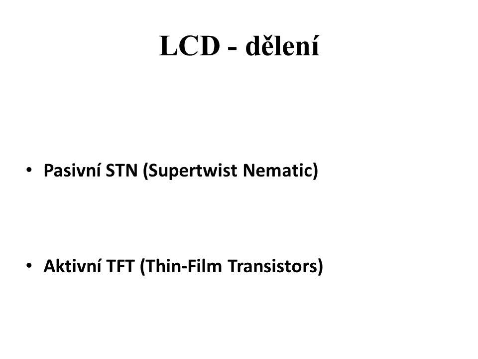 LCD - dělení Pasivní STN (Supertwist Nematic) Aktivní TFT (Thin-Film Transistors)