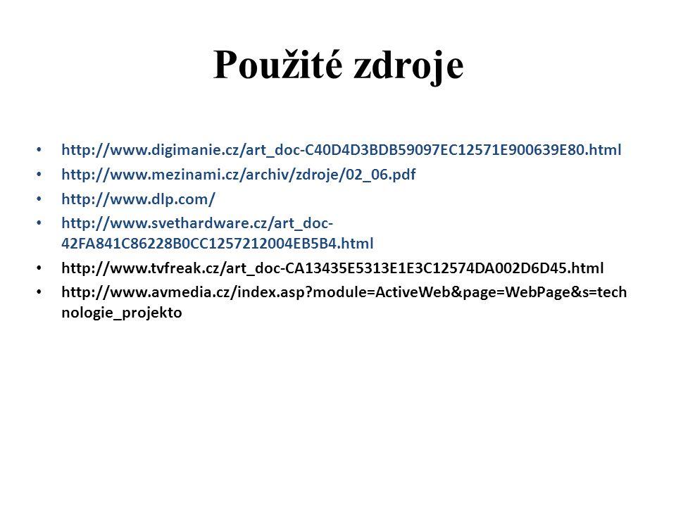 Použité zdroje http://www.digimanie.cz/art_doc-C40D4D3BDB59097EC12571E900639E80.html http://www.mezinami.cz/archiv/zdroje/02_06.pdf http://www.dlp.com/ http://www.svethardware.cz/art_doc- 42FA841C86228B0CC1257212004EB5B4.html http://www.tvfreak.cz/art_doc-CA13435E5313E1E3C12574DA002D6D45.html http://www.avmedia.cz/index.asp?module=ActiveWeb&page=WebPage&s=tech nologie_projekto