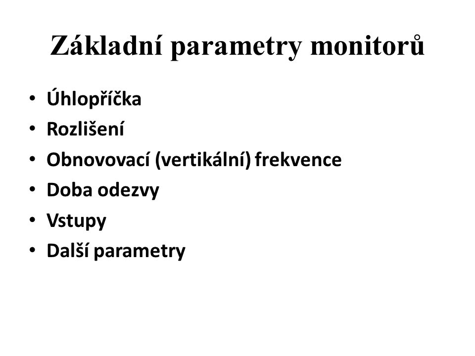Základní parametry monitorů Úhlopříčka Rozlišení Obnovovací (vertikální) frekvence Doba odezvy Vstupy Další parametry