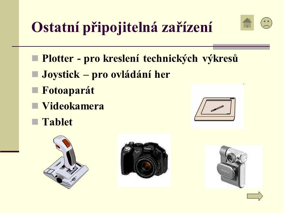 Ostatní připojitelná zařízení Plotter - pro kreslení technických výkresů Joystick – pro ovládání her Fotoaparát Videokamera Tablet