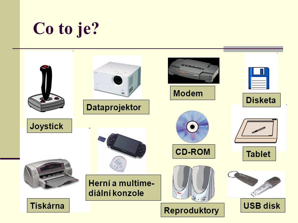 Co to je? Modem DataprojektorTiskárnaReproduktoryJoystickTabletDisketa Herní a multime- diální konzole USB diskCD-ROM