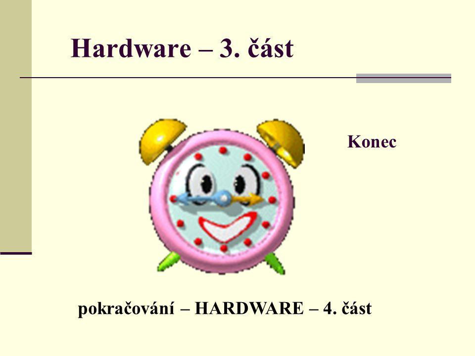 Hardware – 3. část Konec pokračování – HARDWARE – 4. část