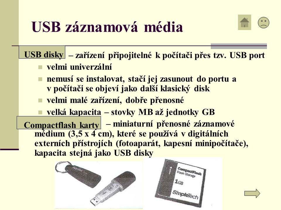 USB záznamová média – zařízení připojitelné k počítači přes tzv. USB port velmi univerzální nemusí se instalovat, stačí jej zasunout do portu a v počí