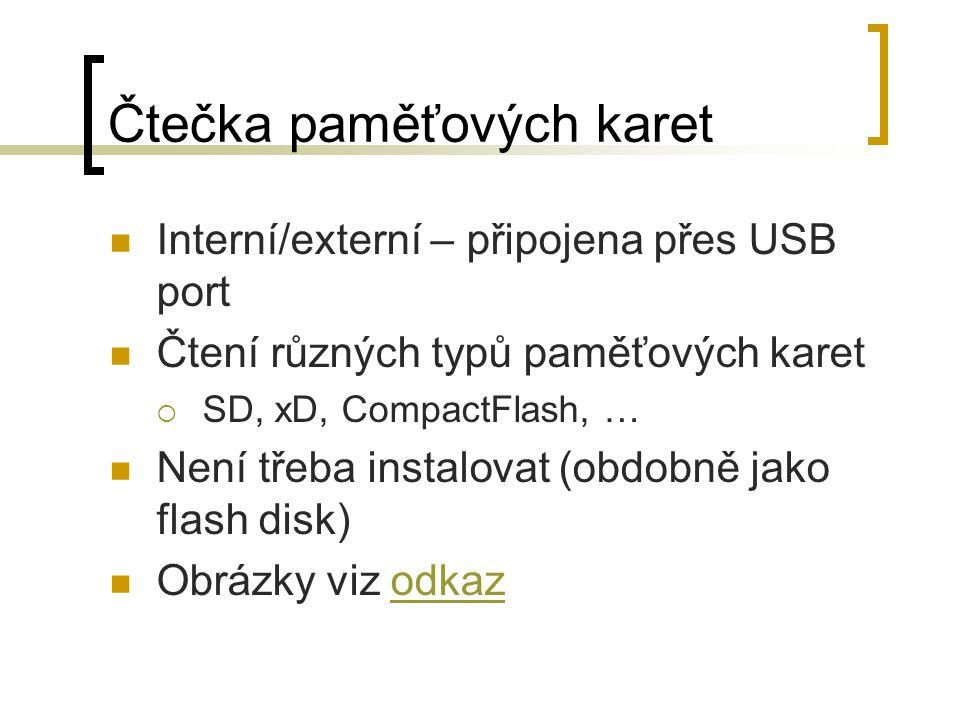 Čtečka paměťových karet Interní/externí – připojena přes USB port Čtení různých typů paměťových karet  SD, xD, CompactFlash, … Není třeba instalovat (obdobně jako flash disk) Obrázky viz odkazodkaz