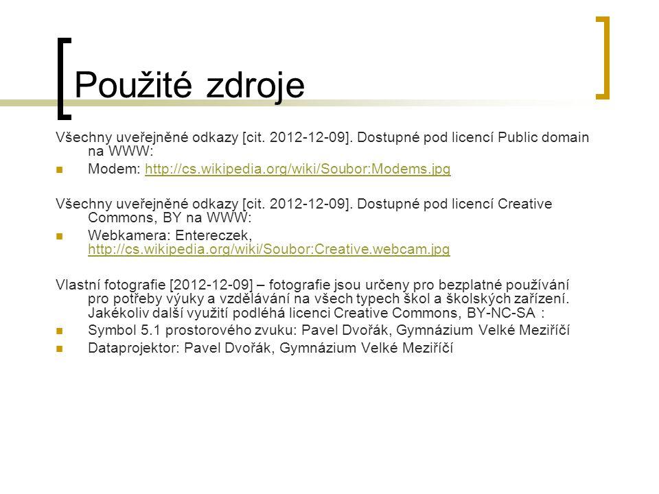 Použité zdroje Všechny uveřejněné odkazy [cit. 2012-12-09]. Dostupné pod licencí Public domain na WWW: Modem: http://cs.wikipedia.org/wiki/Soubor:Mode